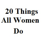20 Things All Women Do_Small