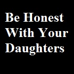 Be Honest With Your Daughters_Small