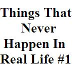 Things That Never Happen in Real Life 1_Thumb