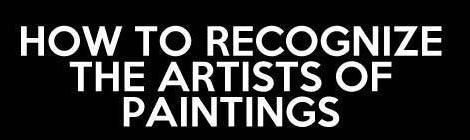 How to recognize the artists of paintings