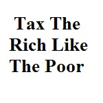 Tax The Rich Like The Poor_Small